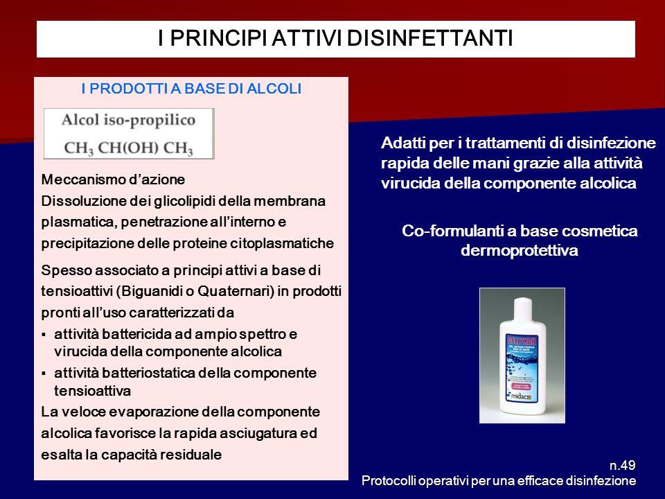 n.49 Protocolli operativi per una efficace disinfezione I PRINCIPI ATTIVI DISINFETTANTI Adatti per i trattamenti di disinfezione rapida delle mani gra
