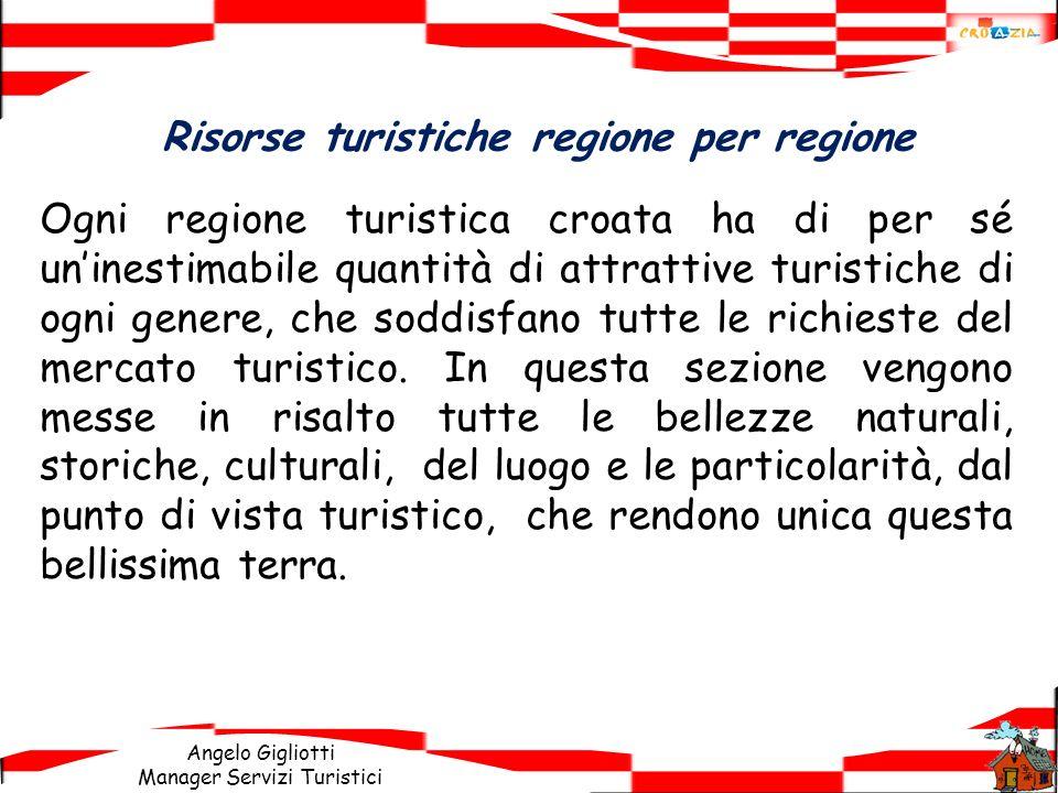 Angelo Gigliotti Manager Servizi Turistici Risorse turistiche regione per regione Ogni regione turistica croata ha di per sé uninestimabile quantità d