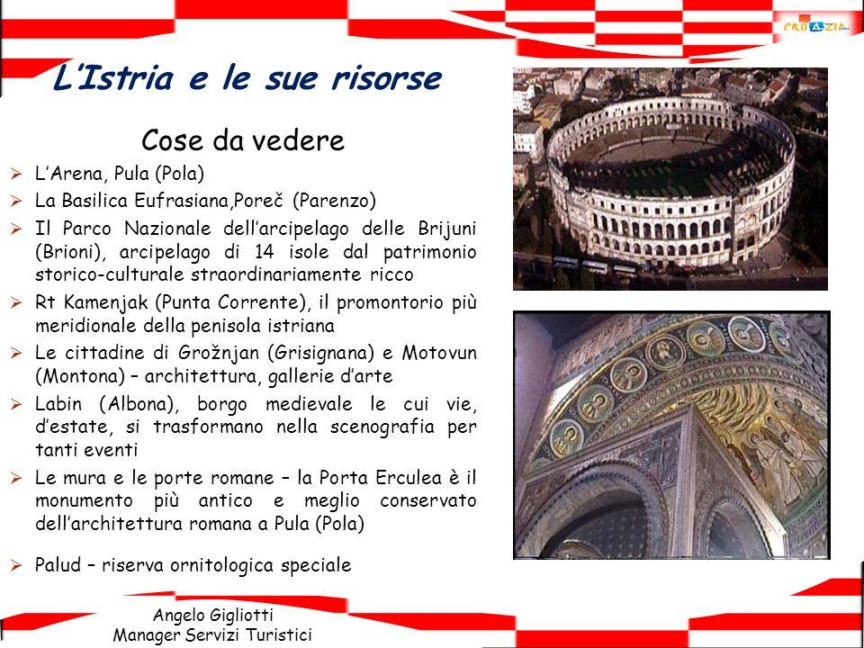Angelo Gigliotti Manager Servizi Turistici LIstria e le sue risorse Cose da vedere LArena, Pula (Pola) La Basilica Eufrasiana,Poreč (Parenzo) Il Parco