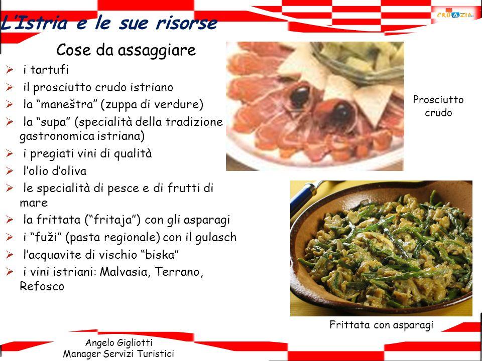Angelo Gigliotti Manager Servizi Turistici Cose da assaggiare i tartufi il prosciutto crudo istriano la maneštra (zuppa di verdure) la supa (specialit