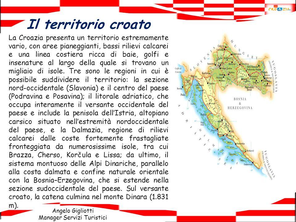 Angelo Gigliotti Manager Servizi Turistici La Croazia presenta un territorio estremamente vario, con aree pianeggianti, bassi rilievi calcarei e una l