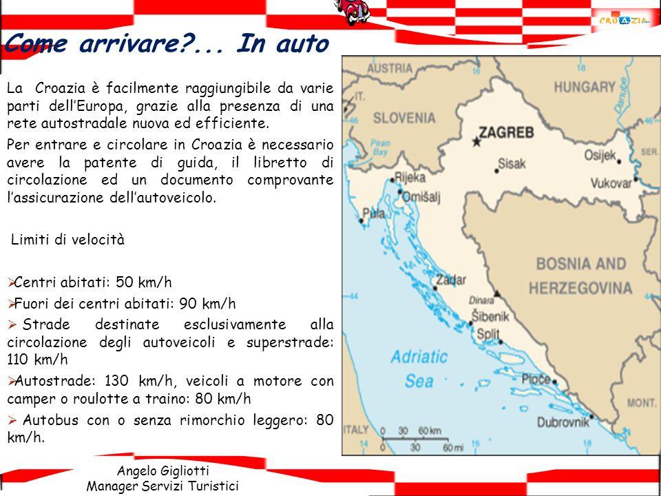 Angelo Gigliotti Manager Servizi Turistici La Croazia è facilmente raggiungibile da varie parti dellEuropa, grazie alla presenza di una rete autostrad