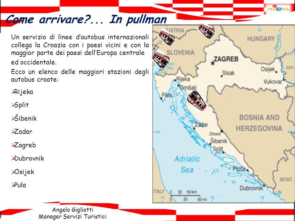 Angelo Gigliotti Manager Servizi Turistici Un servizio di linee dautobus internazionali collega la Croazia con i paesi vicini e con la maggior parte d