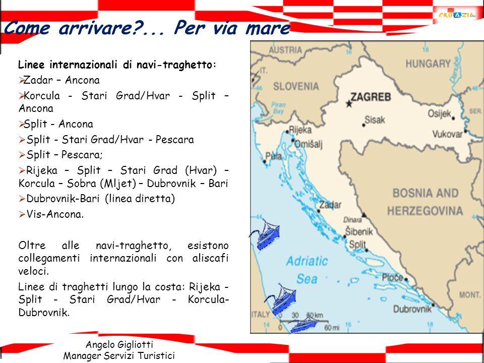 Angelo Gigliotti Manager Servizi Turistici Linee internazionali di navi-traghetto: Zadar – Ancona Korcula - Stari Grad/Hvar - Split – Ancona Split - A