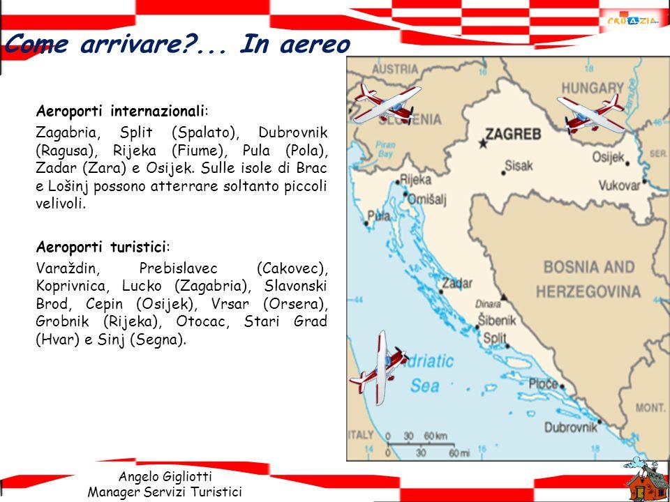 Angelo Gigliotti Manager Servizi Turistici Aeroporti internazionali: Zagabria, Split (Spalato), Dubrovnik (Ragusa), Rijeka (Fiume), Pula (Pola), Zadar