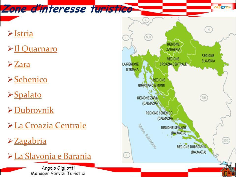 Angelo Gigliotti Manager Servizi Turistici Zone dinteresse turistico Istria Il Quarnaro Zara Sebenico Sebenico Spalato Dubrovnik La Croazia Centrale Z
