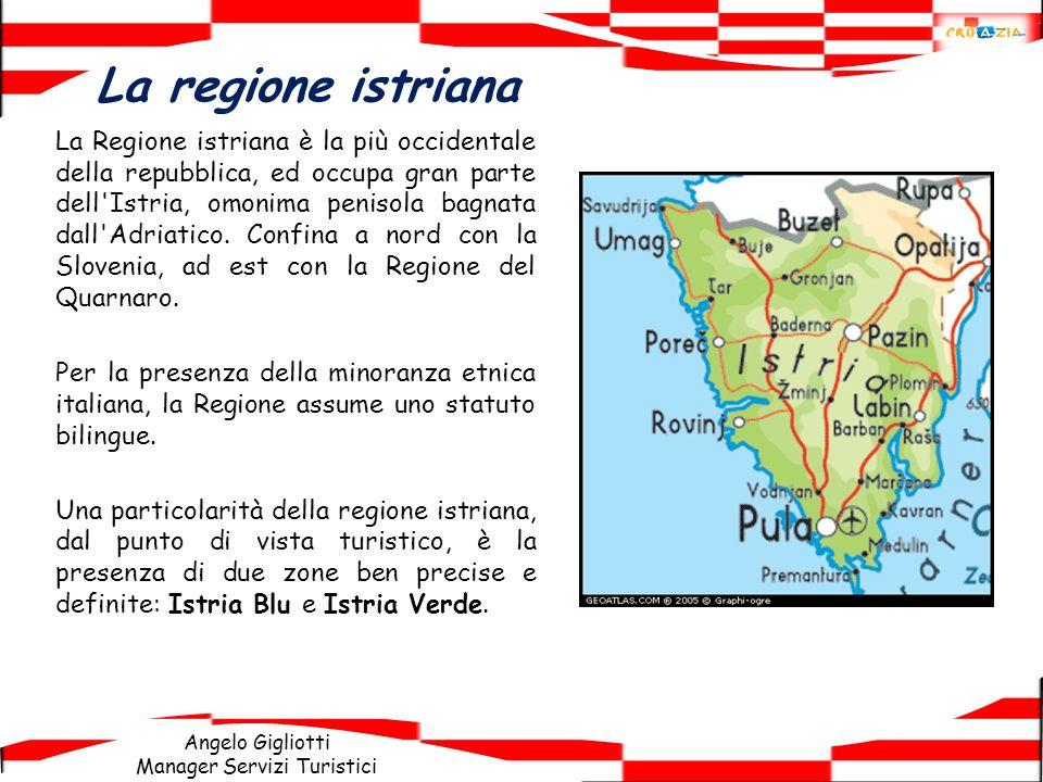 Angelo Gigliotti Manager Servizi Turistici La regione istriana La Regione istriana è la più occidentale della repubblica, ed occupa gran parte dell'Is
