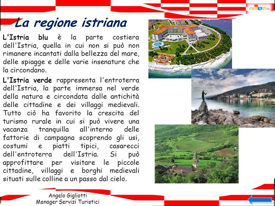 Angelo Gigliotti Manager Servizi Turistici La regione istriana L'Istria blu è la parte costiera dell'Istria, quella in cui non si può non rimanere inc
