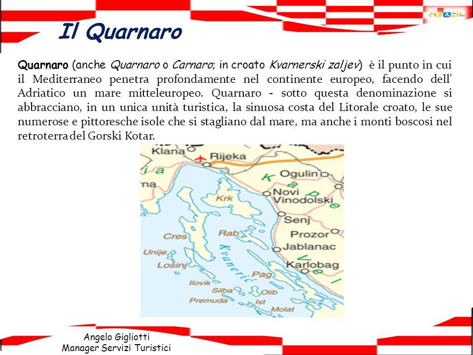 Angelo Gigliotti Manager Servizi Turistici Il Quarnaro Quarnaro (anche Quarnaro o Carnaro; in croato Kvarnerski zaljev) è il punto in cui il Mediterra