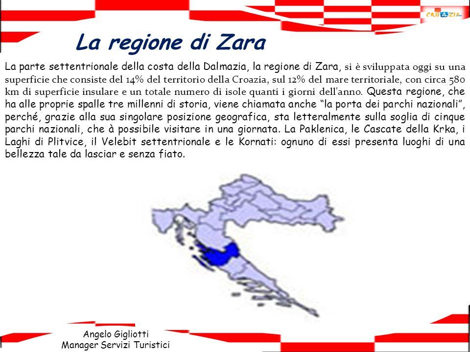 Angelo Gigliotti Manager Servizi Turistici La regione di Zara La parte settentrionale della costa della Dalmazia, la regione di Zara, si è sviluppata