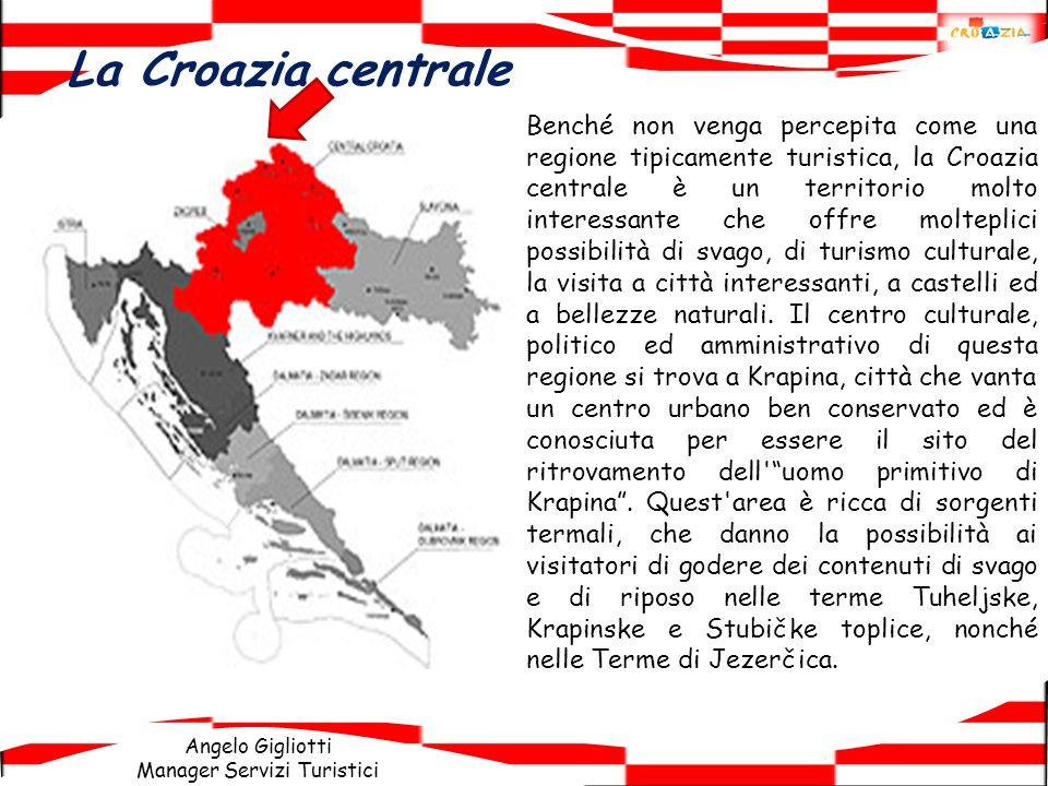 Angelo Gigliotti Manager Servizi Turistici La Croazia centrale Benché non venga percepita come una regione tipicamente turistica, la Croazia centrale