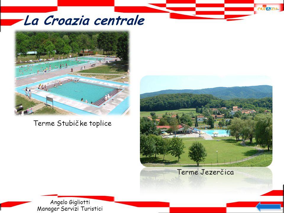 Angelo Gigliotti Manager Servizi Turistici La Croazia centrale Terme Stubičke toplice Terme Jezerčica