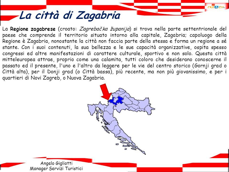 Angelo Gigliotti Manager Servizi Turistici La città di Zagabria La Regione zagabrese (croato: Zagrebačka županija) si trova nella parte settentrionale