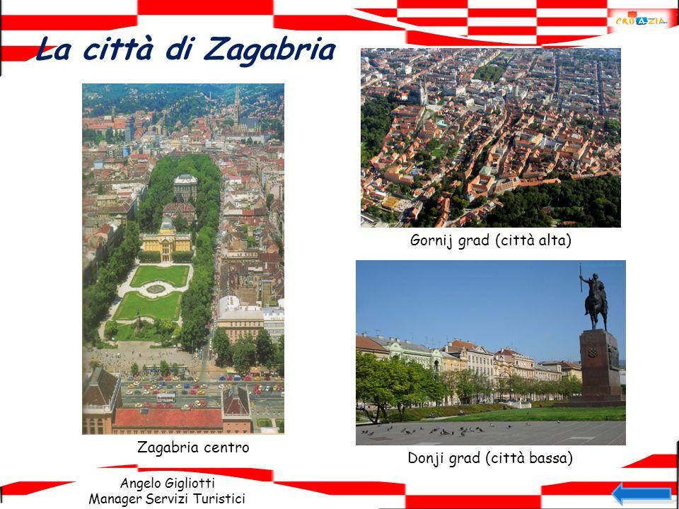 Angelo Gigliotti Manager Servizi Turistici La città di Zagabria Zagabria centro Gornij grad (città alta) Donji grad (città bassa)