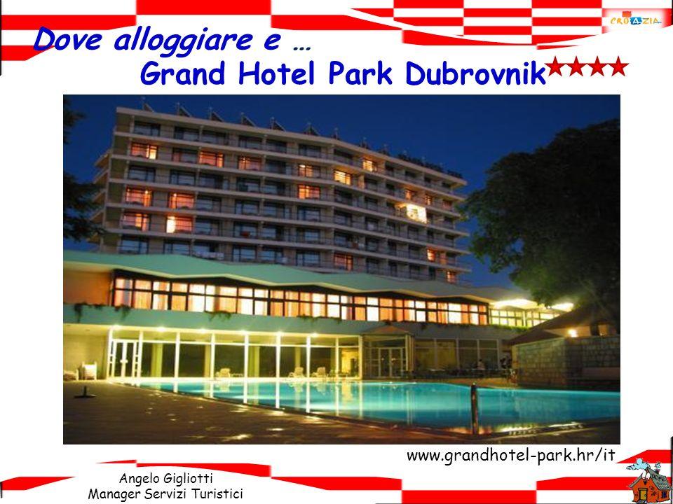 Angelo Gigliotti Manager Servizi Turistici Dove alloggiare e … Grand Hotel Park Dubrovnik www.grandhotel-park.hr/it