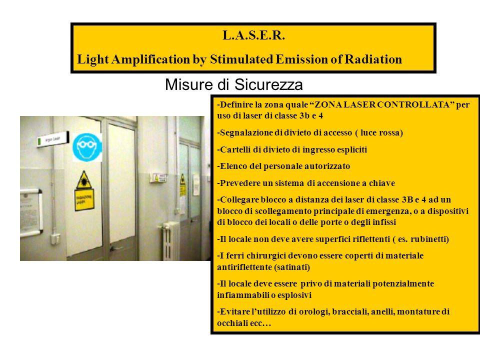 -Definire la zona quale ZONA LASER CONTROLLATA per uso di laser di classe 3b e 4 -Segnalazione di divieto di accesso ( luce rossa) -Cartelli di diviet
