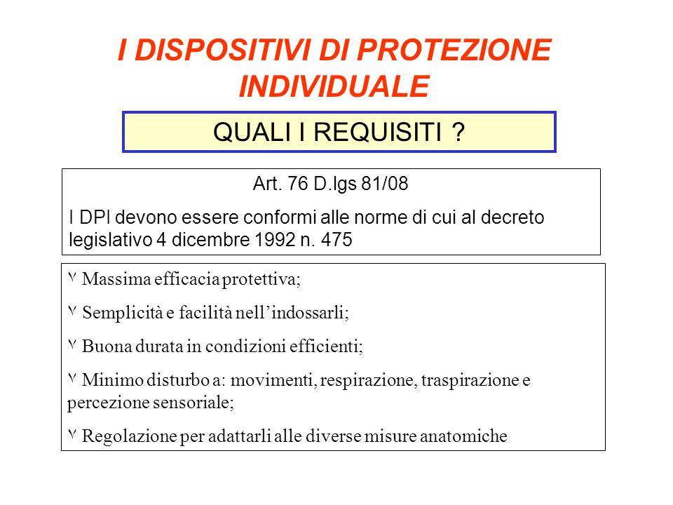 I DISPOSITIVI DI PROTEZIONE INDIVIDUALE QUALI I REQUISITI ? Art. 76 D.lgs 81/08 I DPI devono essere conformi alle norme di cui al decreto legislativo
