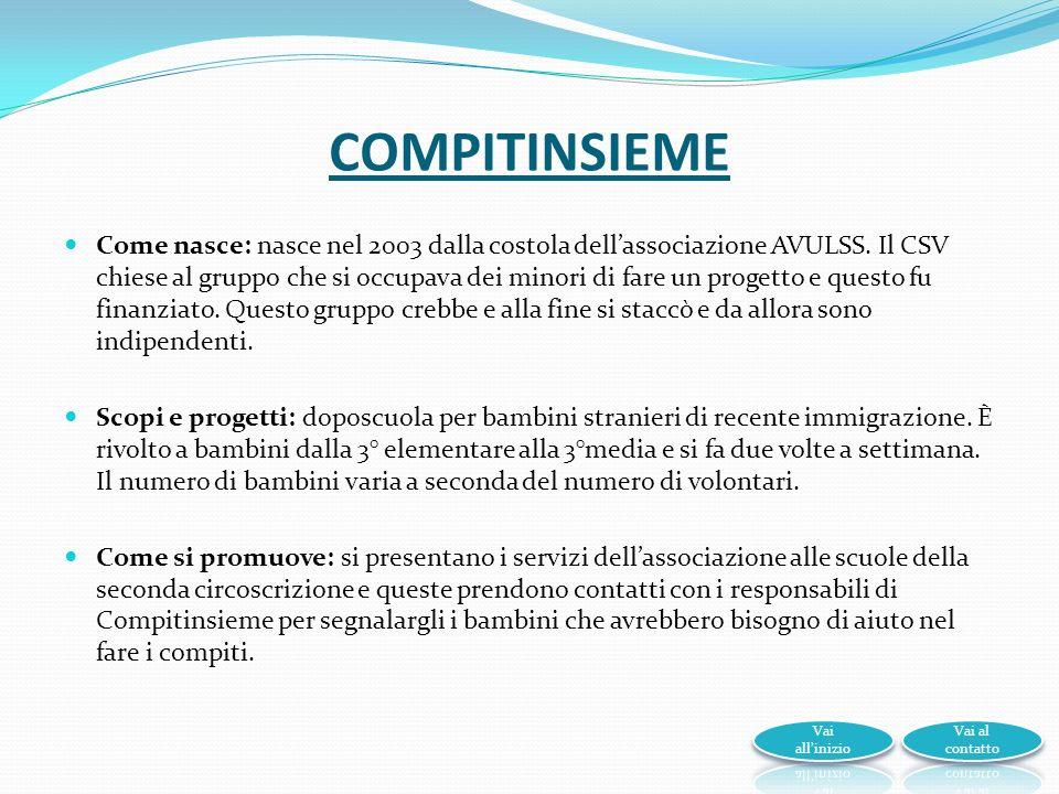 COMPITINSIEME Come nasce: nasce nel 2003 dalla costola dellassociazione AVULSS.