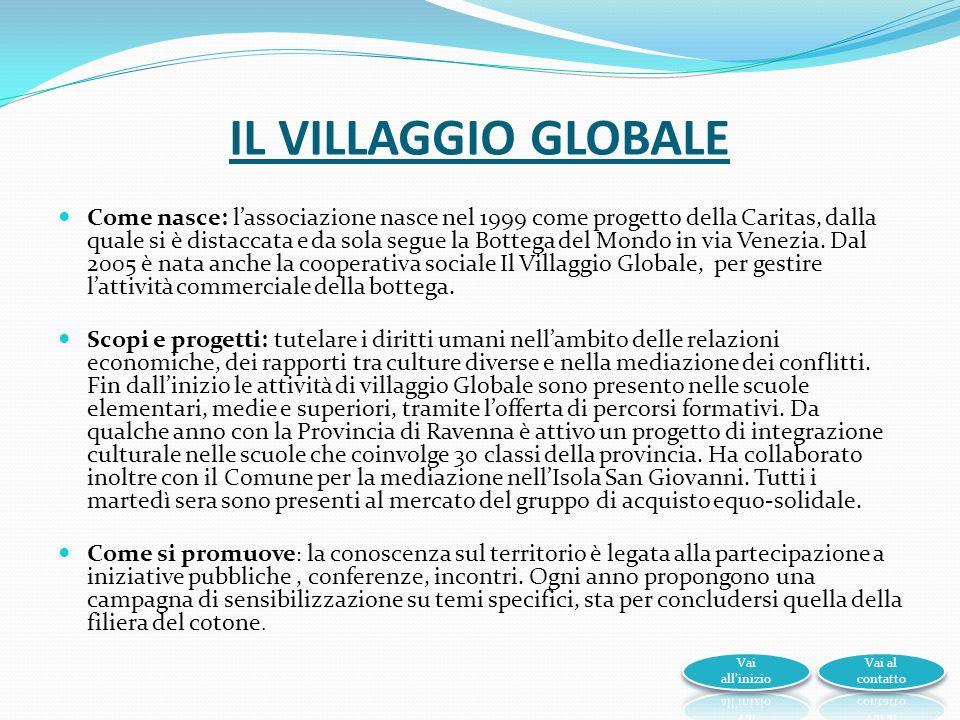 IL VILLAGGIO GLOBALE Come nasce: lassociazione nasce nel 1999 come progetto della Caritas, dalla quale si è distaccata e da sola segue la Bottega del Mondo in via Venezia.