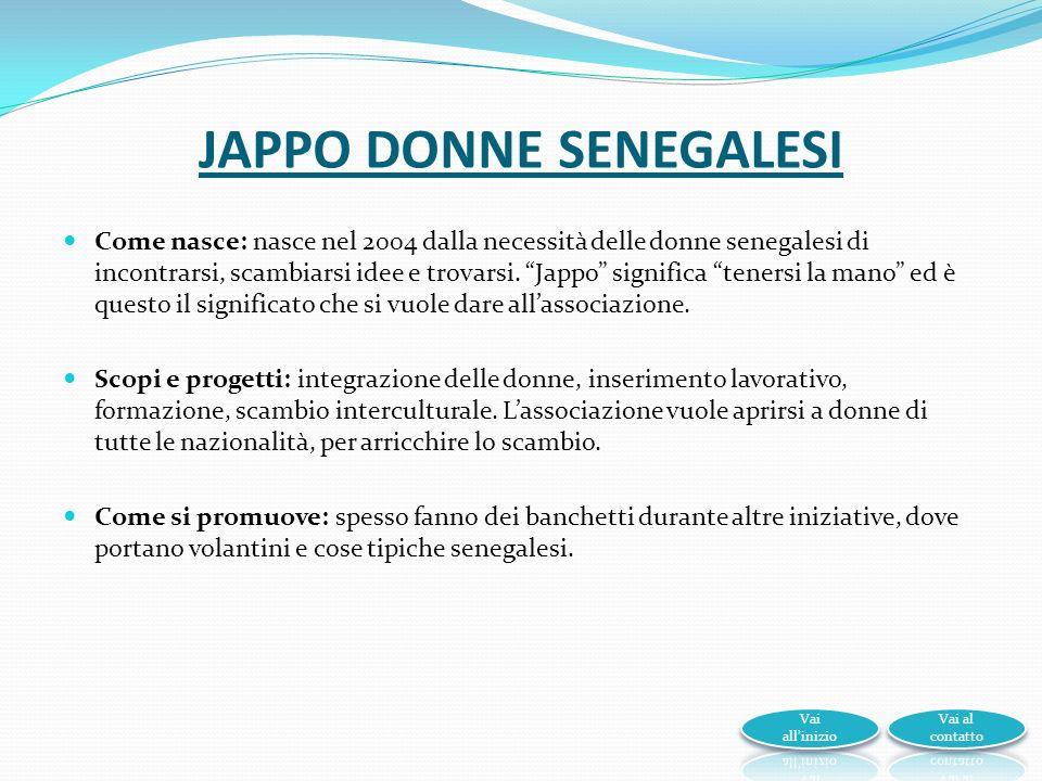 JAPPO DONNE SENEGALESI Come nasce: nasce nel 2004 dalla necessità delle donne senegalesi di incontrarsi, scambiarsi idee e trovarsi.