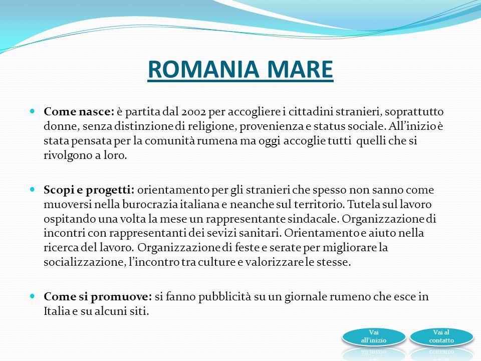 ROMANIA MARE Come nasce: è partita dal 2002 per accogliere i cittadini stranieri, soprattutto donne, senza distinzione di religione, provenienza e status sociale.