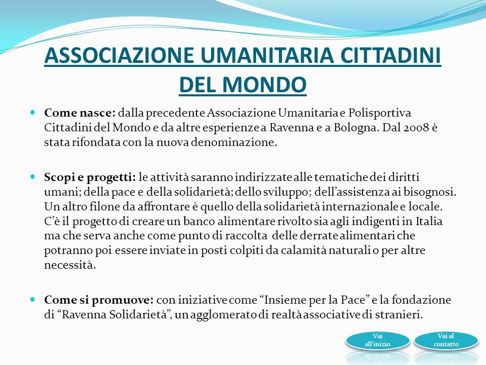 ASSOCIAZIONE UMANITARIA CITTADINI DEL MONDO Come nasce: dalla precedente Associazione Umanitaria e Polisportiva Cittadini del Mondo e da altre esperienze a Ravenna e a Bologna.