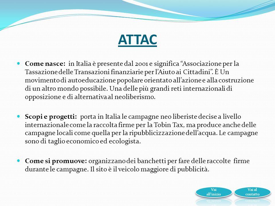 ATTAC Come nasce: in Italia è presente dal 2001 e significa Associazione per la Tassazione delle Transazioni finanziarie per lAiuto ai Cittadini.