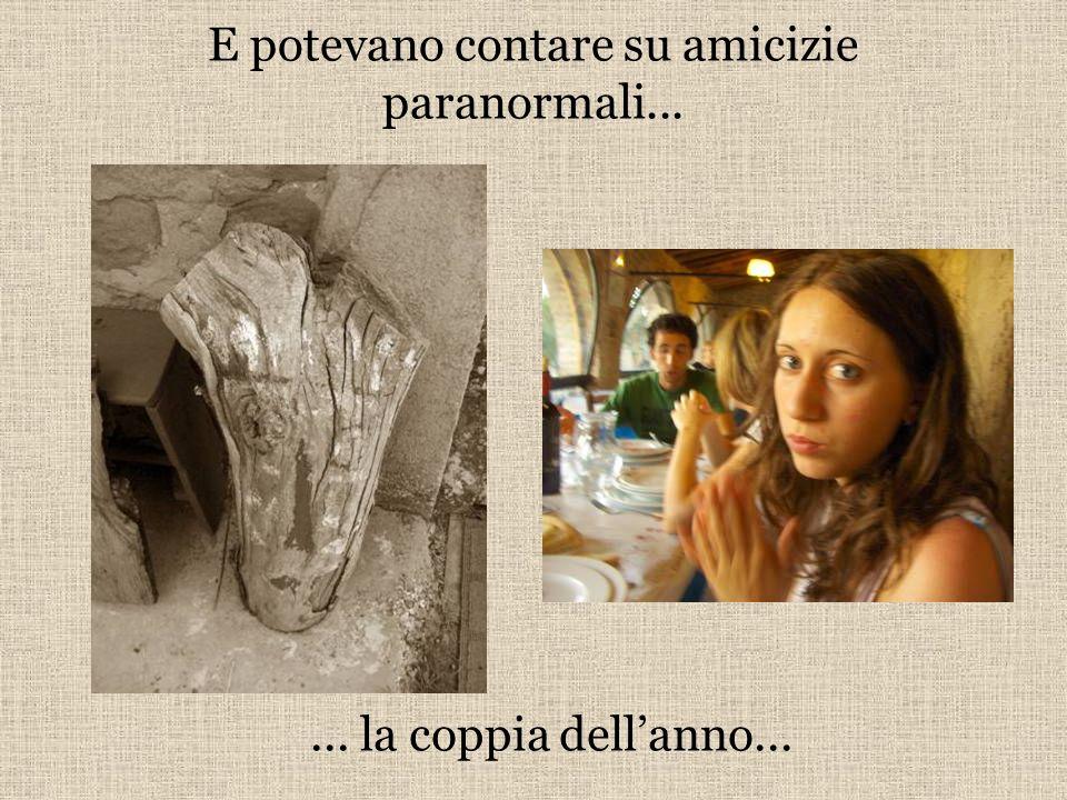 E potevano contare su amicizie paranormali...... la coppia dellanno...