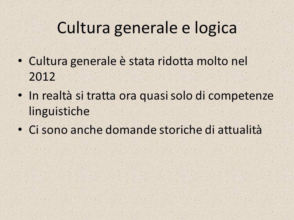 Cultura generale e logica Cultura generale è stata ridotta molto nel 2012 In realtà si tratta ora quasi solo di competenze linguistiche Ci sono anche domande storiche di attualità