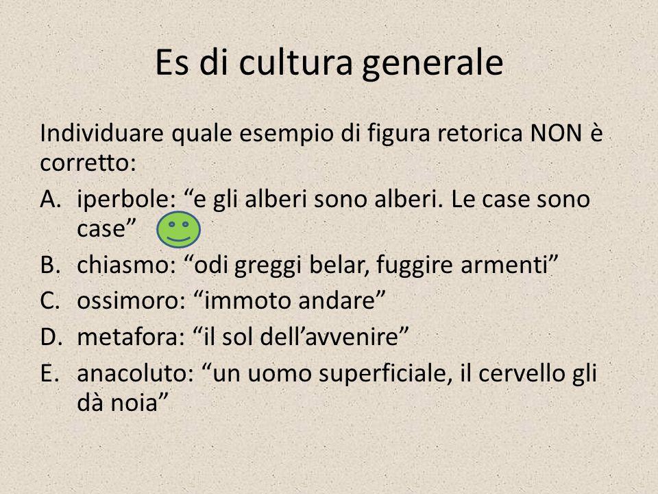Es di cultura generale Individuare quale esempio di figura retorica NON è corretto: A.iperbole: e gli alberi sono alberi.