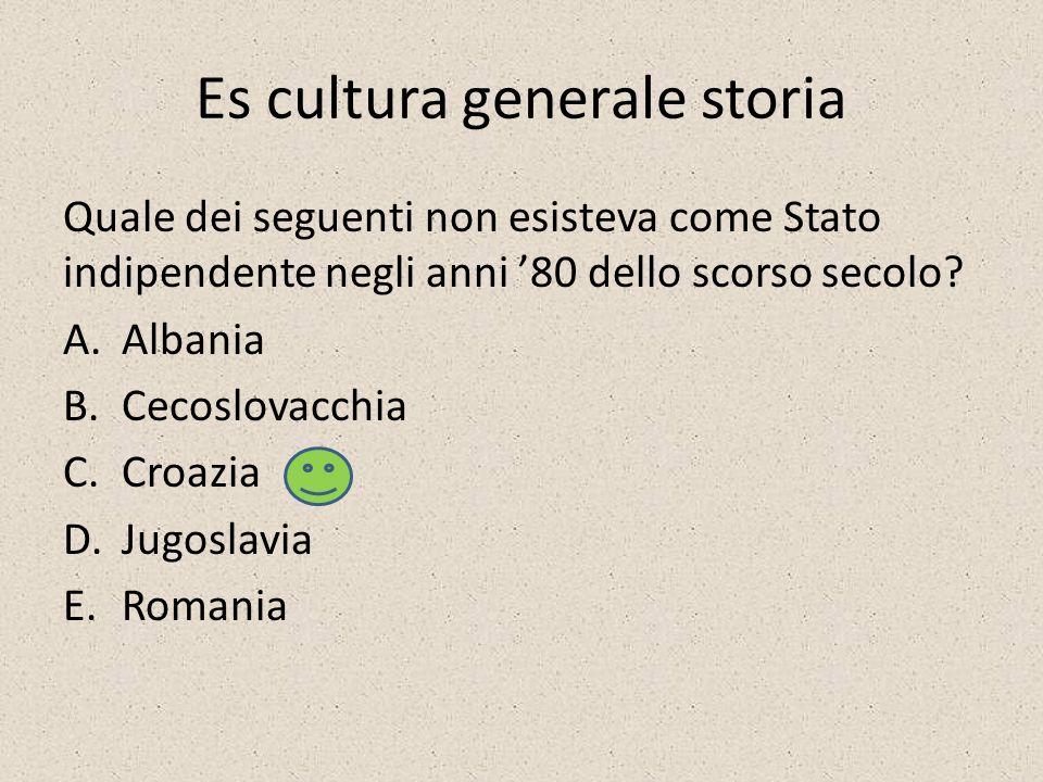 Es cultura generale storia Quale dei seguenti non esisteva come Stato indipendente negli anni 80 dello scorso secolo.