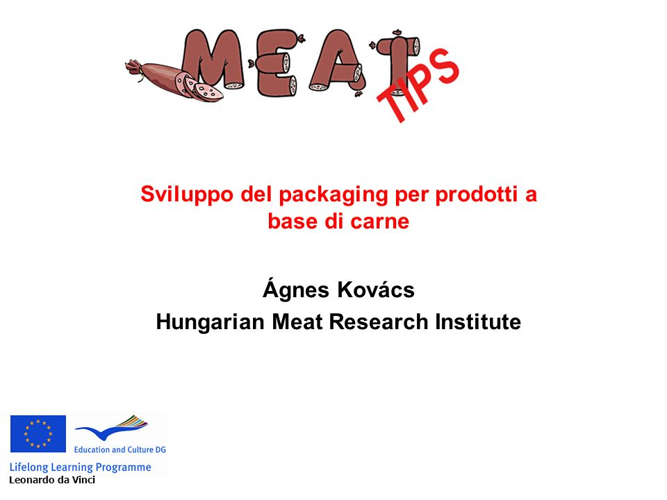 Sviluppo del packaging per prodotti a base di carne Ágnes Kovács Hungarian Meat Research Institute Leonardo da Vinci