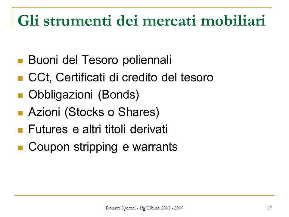 Donato Speroni - Ifg Urbino 2008 - 2009 19 Gli strumenti dei mercati mobiliari Buoni del Tesoro poliennali CCt, Certificati di credito del tesoro Obbl