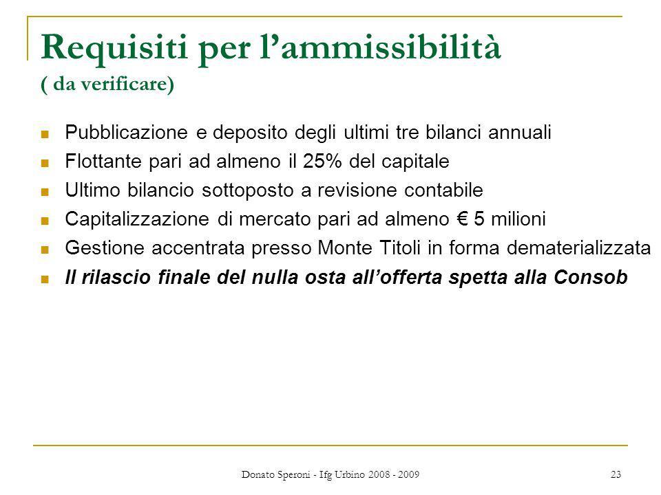 Donato Speroni - Ifg Urbino 2008 - 2009 23 Requisiti per lammissibilità ( da verificare) Pubblicazione e deposito degli ultimi tre bilanci annuali Flo
