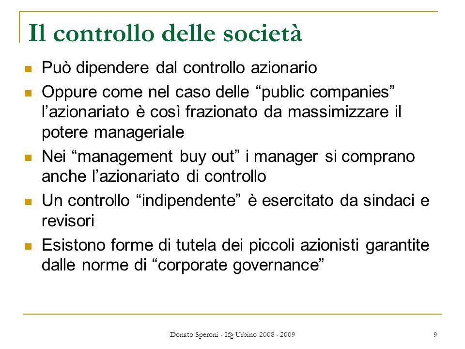 Donato Speroni - Ifg Urbino 2008 - 2009 9 Il controllo delle società Può dipendere dal controllo azionario Oppure come nel caso delle public companies