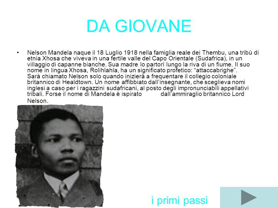 DA GIOVANE Nelson Mandela naque il 18 Luglio 1918 nella famiglia reale dei Thembu, una tribù di etnia Xhosa che viveva in una fertile valle del Capo O