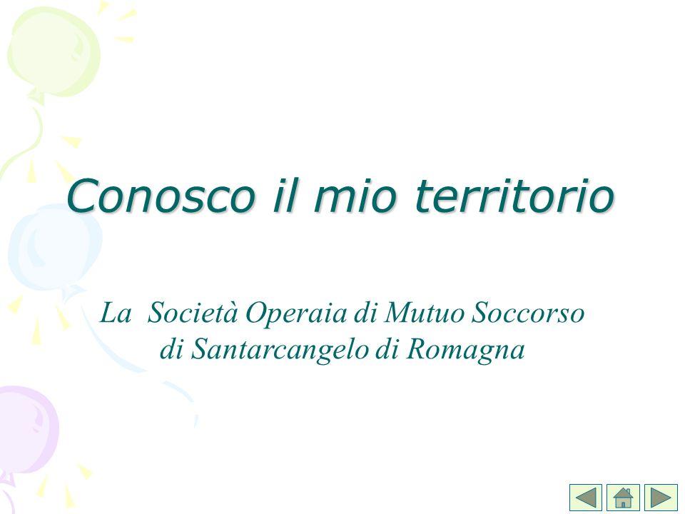 Conosco il mio territorio La Società Operaia di Mutuo Soccorso di Santarcangelo di Romagna