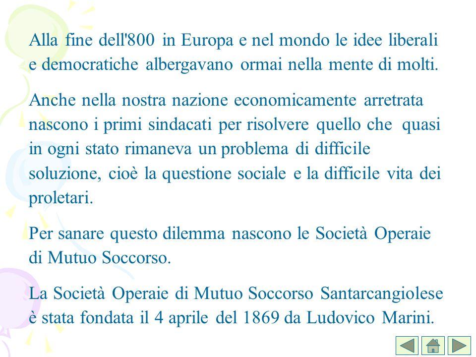Alla fine dell'800 in Europa e nel mondo le idee liberali e democratiche albergavano ormai nella mente di molti. Anche nella nostra nazione economicam