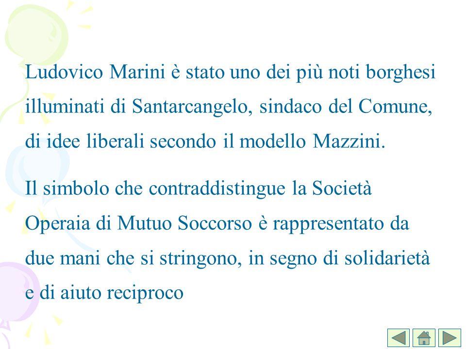 Ludovico Marini è stato uno dei più noti borghesi illuminati di Santarcangelo, sindaco del Comune, di idee liberali secondo il modello Mazzini. Il sim