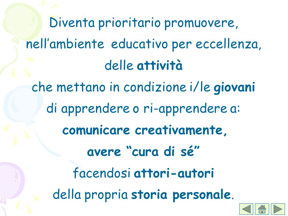 Diventa prioritario promuovere, nellambiente educativo per eccellenza, delle attività che mettano in condizione i/le giovani di apprendere o ri-appren
