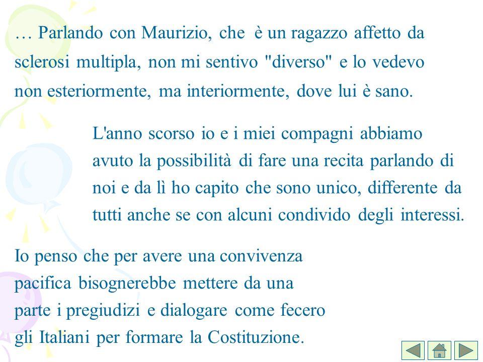 Io penso che per avere una convivenza pacifica bisognerebbe mettere da una parte i pregiudizi e dialogare come fecero gli Italiani per formare la Cost