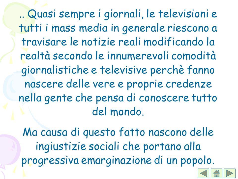 .. Quasi sempre i giornali, le televisioni e tutti i mass media in generale riescono a travisare le notizie reali modificando la realtà secondo le inn