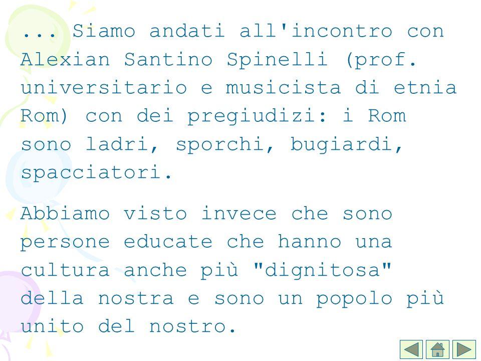 ... Siamo andati all'incontro con Alexian Santino Spinelli (prof. universitario e musicista di etnia Rom) con dei pregiudizi: i Rom sono ladri, sporch
