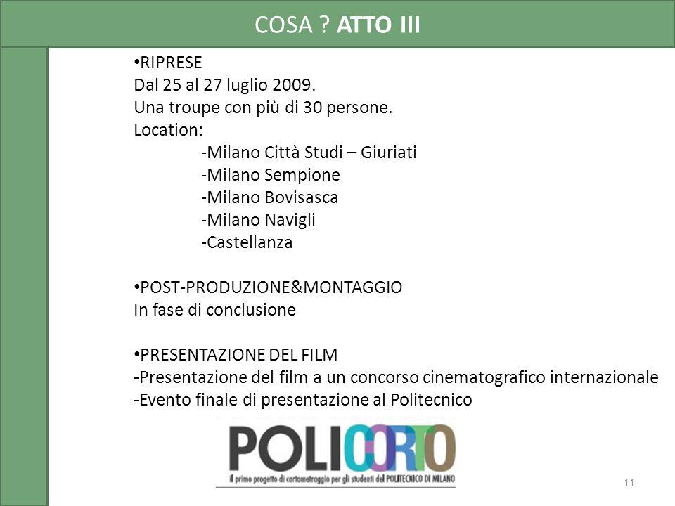 COSA ? ATTO III 11 RIPRESE Dal 25 al 27 luglio 2009. Una troupe con più di 30 persone. Location: -Milano Città Studi – Giuriati -Milano Sempione -Mila