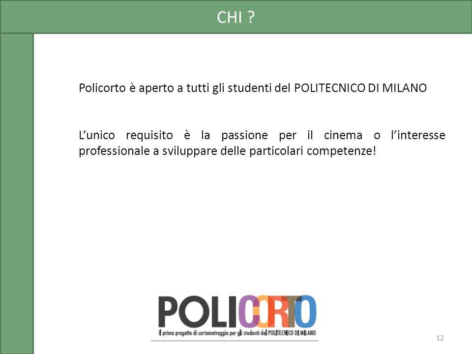 Policorto è aperto a tutti gli studenti del POLITECNICO DI MILANO Lunico requisito è la passione per il cinema o linteresse professionale a sviluppare delle particolari competenze.