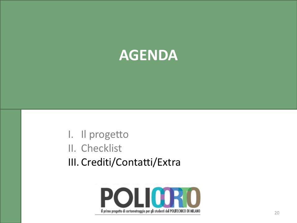 20 AGENDA I.Il progetto II.Checklist III.Crediti/Contatti/Extra