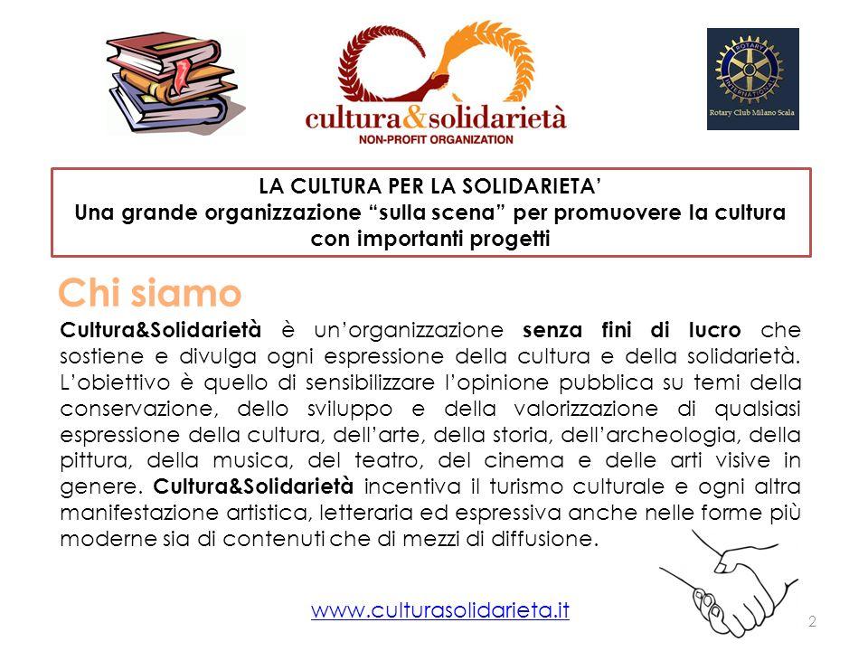 Chi siamo Cultura&Solidarietà è unorganizzazione senza fini di lucro che sostiene e divulga ogni espressione della cultura e della solidarietà.