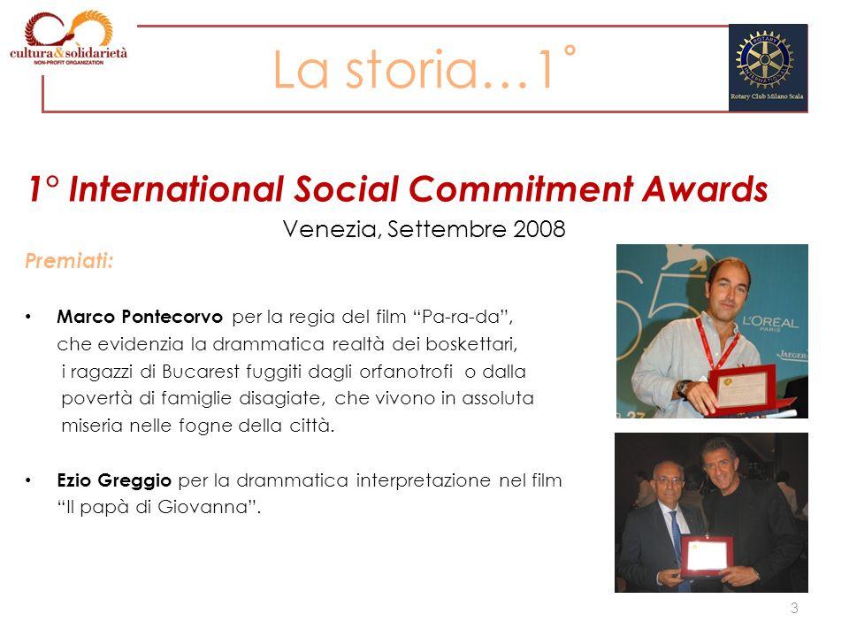 La storia…1˚ 1° International Social Commitment Awards Venezia, Settembre 2008 Premiati: Marco Pontecorvo per la regia del film Pa-ra-da, che evidenzi