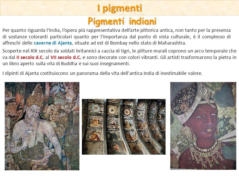Per quanto riguarda l'India, lopera più rappresentativa dellarte pittorica antica, non tanto per la presenza di sostanze coloranti particolari quanto