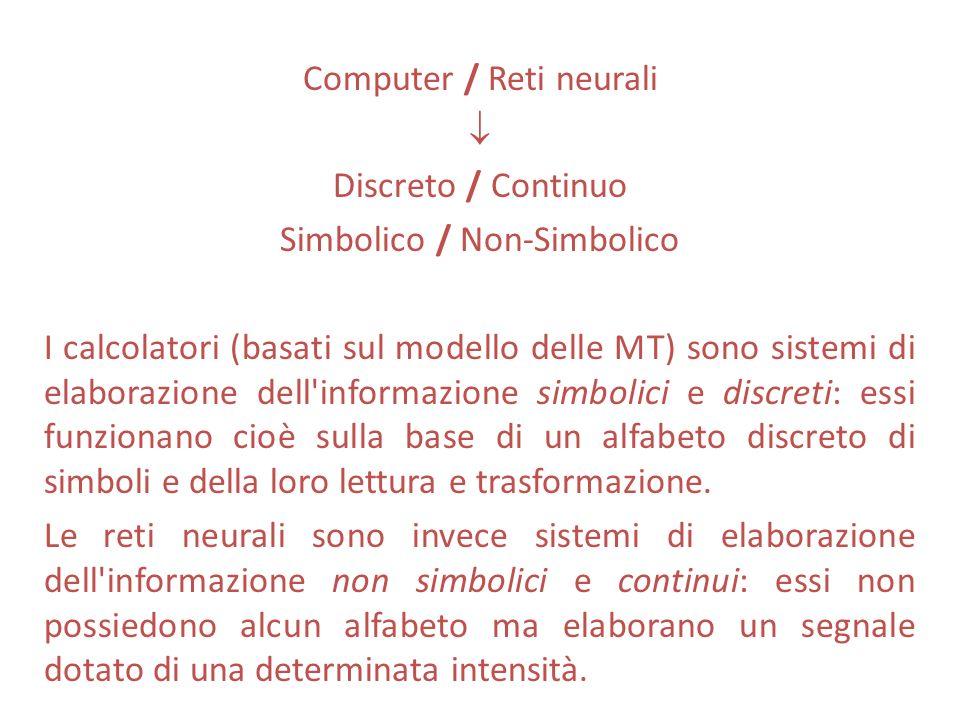 Computer / Reti neurali Discreto / Continuo Simbolico / Non-Simbolico I calcolatori (basati sul modello delle MT) sono sistemi di elaborazione dell'in